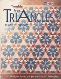 Trouble Free Triangles – Quilt Designs base don Rotary-Cut 60˚ Triangles Book Cover