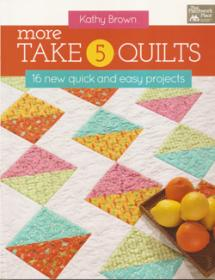 More Take 5 Quilts, 16 new quick and easy projects  Book Cover