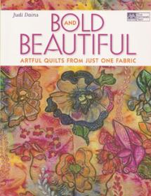 Bold and Beautiful, Artful Quilts from Just   One Fabric  Book Cover