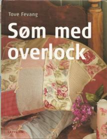 Søm med overlock - lær at bruge din overlockmaskine på en helt ny måde . . . . Book Cover