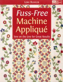 Fuss-Free Machine Applique, Sew on the Line for Great Results  Book Cover