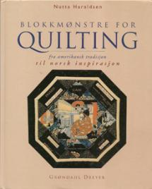 Blokkmønstre for quilting, fra amerikansk tradisjon til norsk inspirasjon  Book Cover