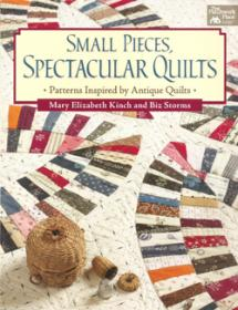 Small Pieces, Spectacular Quilts, Patterns Inspired by Antique Quilts Book Cover