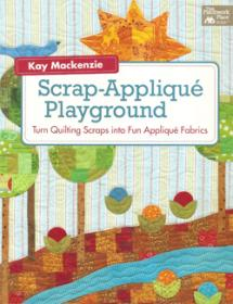 Scrap-Appliqué Playground, Turn Quilting Scraps into Fun Appliqué Fabrics  Book Cover