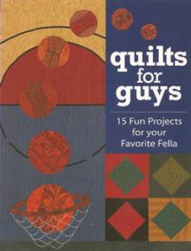 Quilts for Guys – 15 Fun Projects for your Favorite Fella  Book Cover