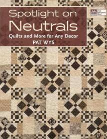 Spotlight on Neutrals, Quilts and More for Any Décor Book Cover
