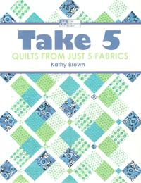 Take 5, Quilts from just 5 fabrics Book Cover