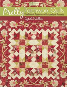 Pretty Patchwork Quilts, Traditional Patterns with Appliqué Accents  Book Cover